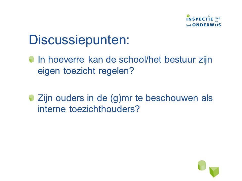 Discussiepunten: In hoeverre kan de school/het bestuur zijn eigen toezicht regelen