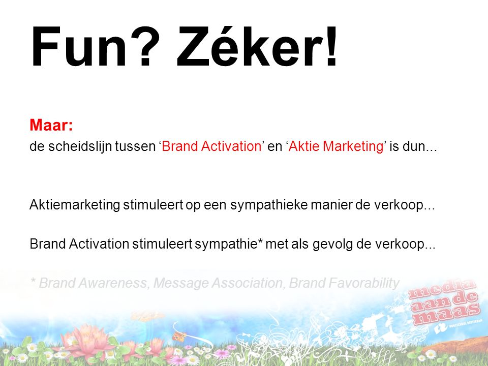Fun Zéker! Maar: de scheidslijn tussen 'Brand Activation' en 'Aktie Marketing' is dun...