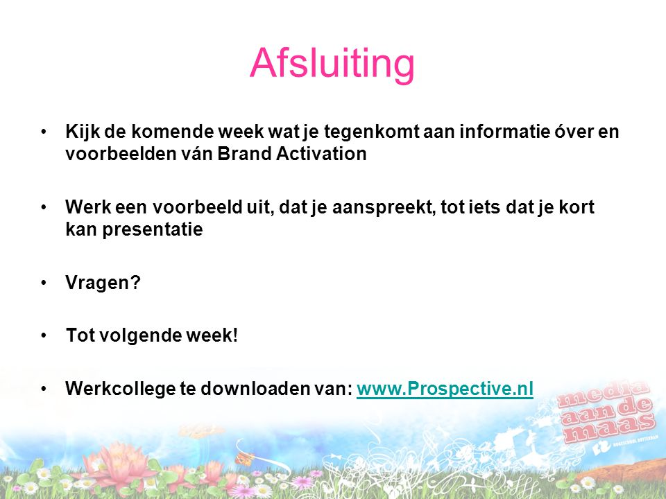 Afsluiting Kijk de komende week wat je tegenkomt aan informatie óver en voorbeelden ván Brand Activation.