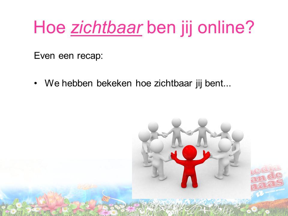 Hoe zichtbaar ben jij online