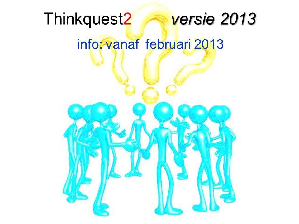Thinkquest2 versie 2013 info: vanaf februari 2013