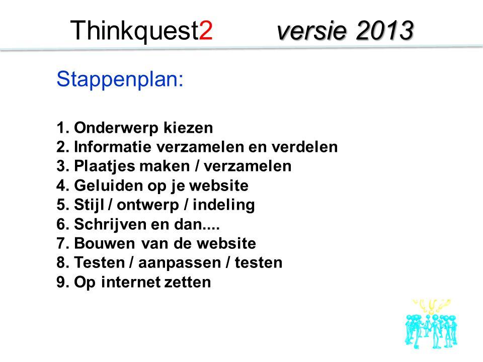 Thinkquest2 versie 2013 Stappenplan: 1. Onderwerp kiezen
