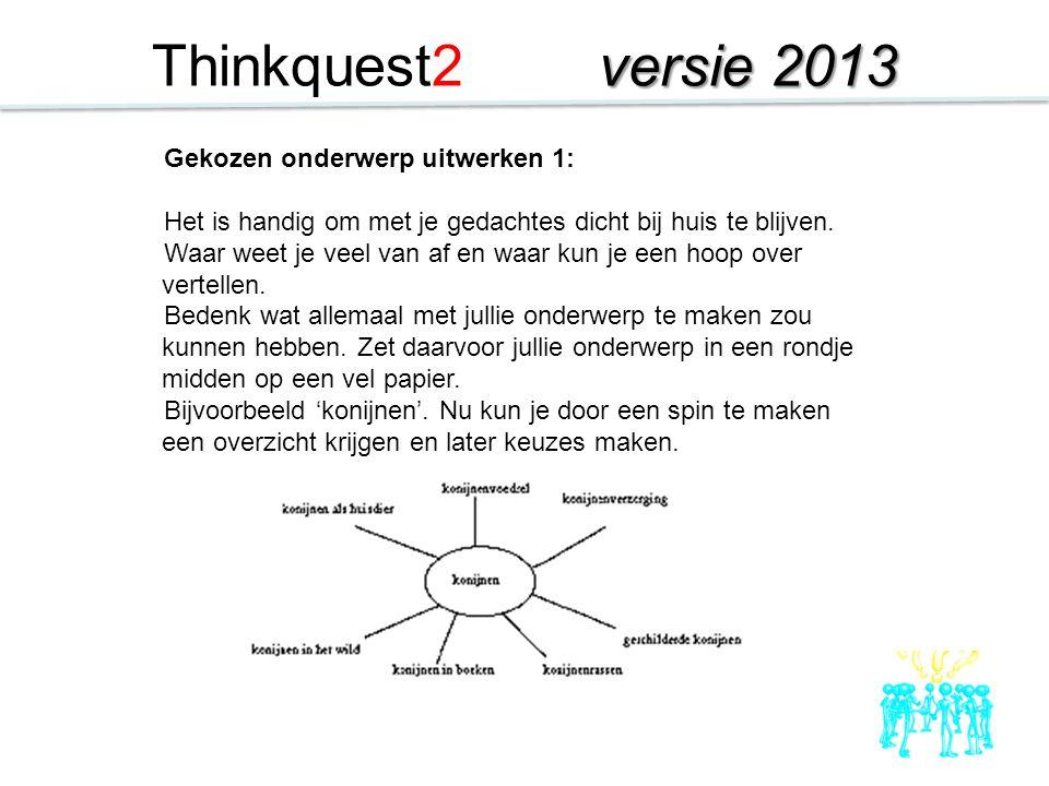 Thinkquest2 versie 2013 Gekozen onderwerp uitwerken 1: