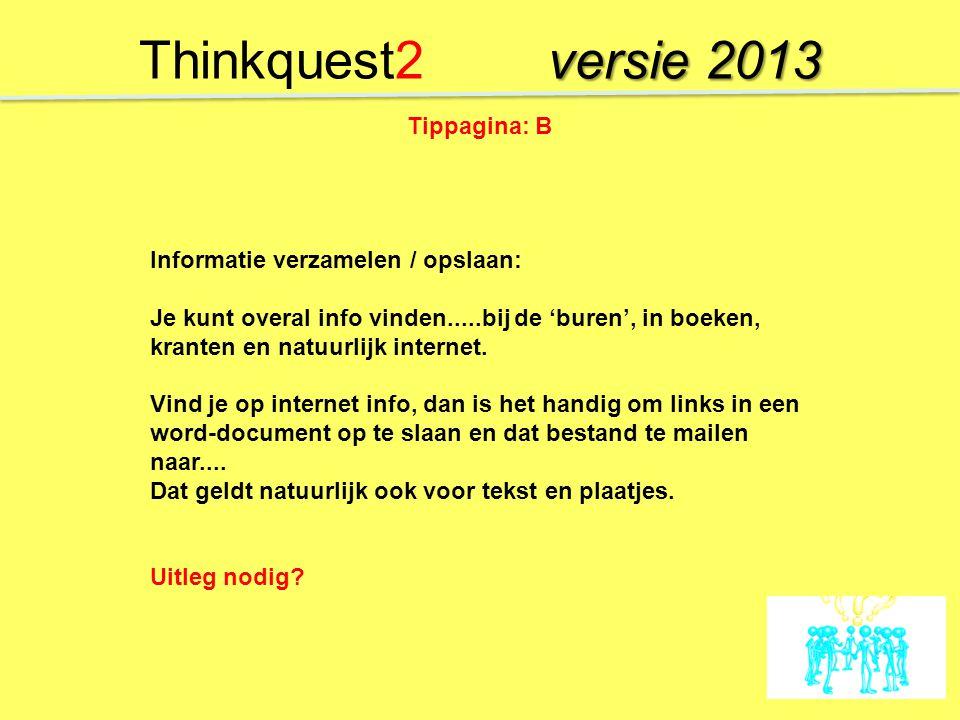 Thinkquest2 versie 2013 Tippagina: B Informatie verzamelen / opslaan: