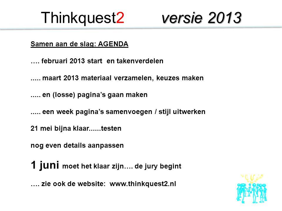 Thinkquest2 versie 2013 1 juni moet het klaar zijn…. de jury begint