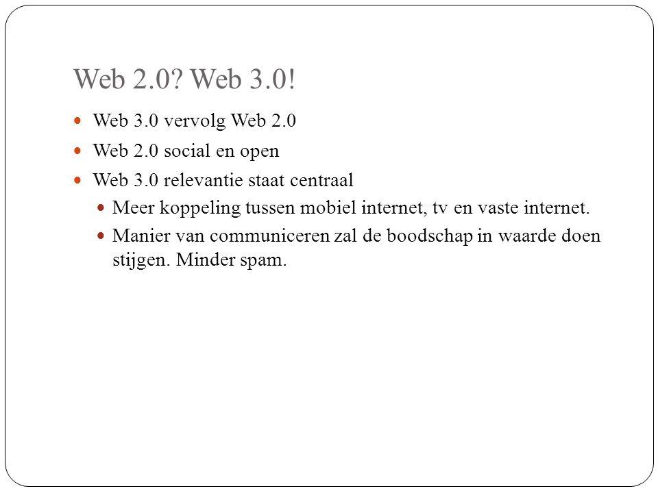 Web 2.0 Web 3.0! Web 3.0 vervolg Web 2.0 Web 2.0 social en open