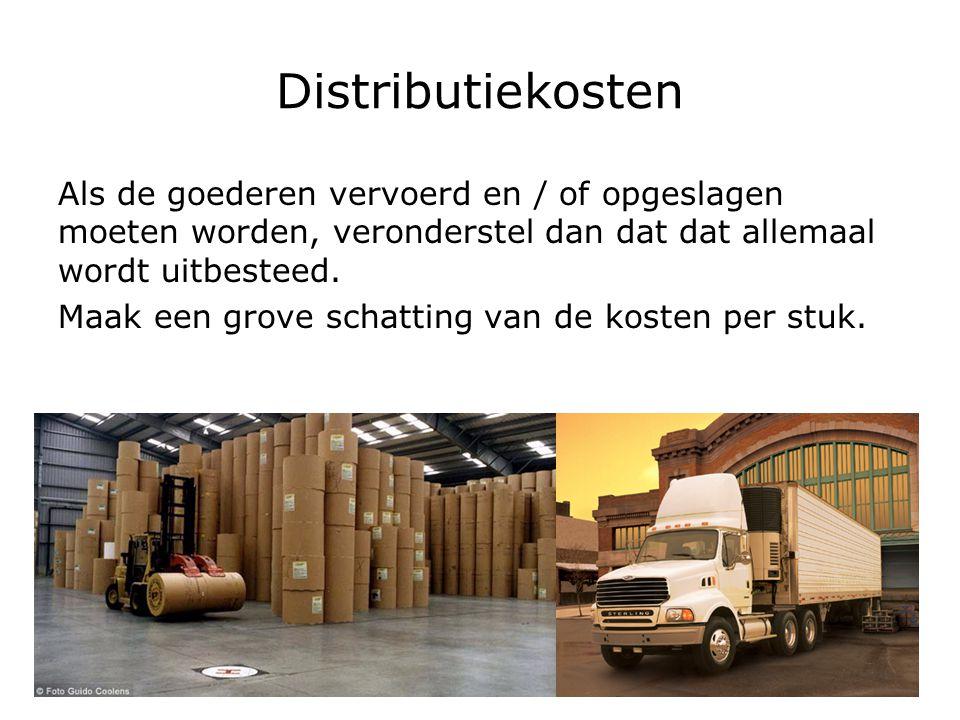 Distributiekosten Als de goederen vervoerd en / of opgeslagen moeten worden, veronderstel dan dat dat allemaal wordt uitbesteed.
