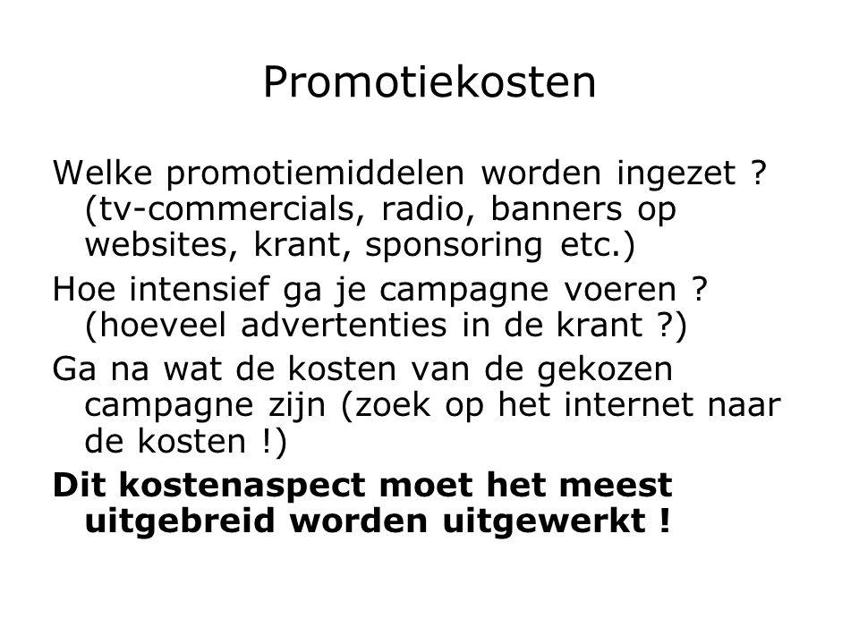 Promotiekosten Welke promotiemiddelen worden ingezet (tv-commercials, radio, banners op websites, krant, sponsoring etc.)