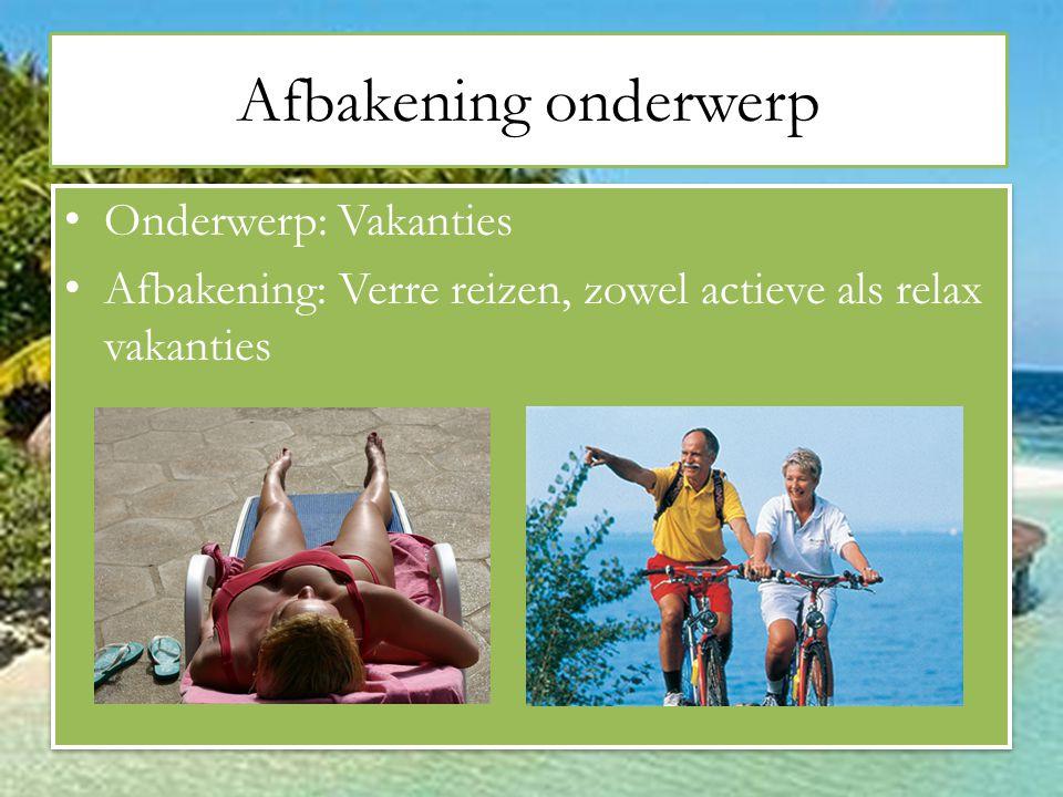 Afbakening onderwerp Onderwerp: Vakanties