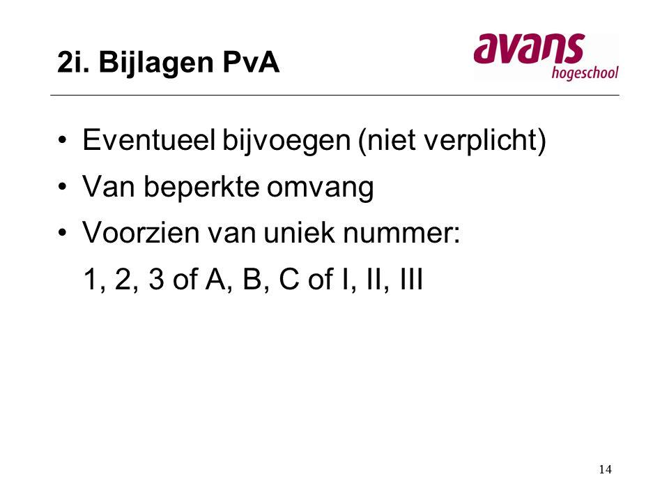 2i. Bijlagen PvA Eventueel bijvoegen (niet verplicht) Van beperkte omvang. Voorzien van uniek nummer: