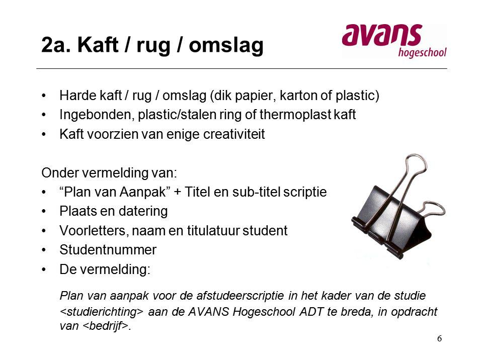 2a. Kaft / rug / omslag Harde kaft / rug / omslag (dik papier, karton of plastic) Ingebonden, plastic/stalen ring of thermoplast kaft.