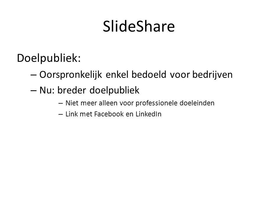 SlideShare Doelpubliek: Oorspronkelijk enkel bedoeld voor bedrijven