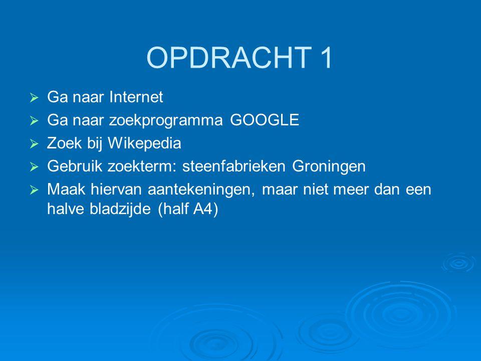 OPDRACHT 1 Ga naar Internet Ga naar zoekprogramma GOOGLE