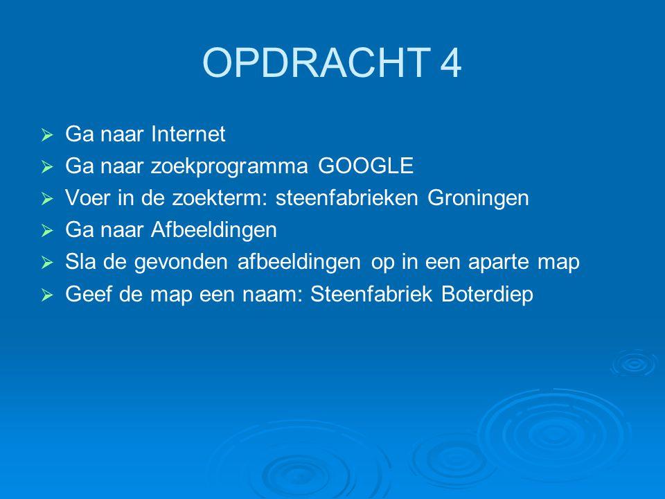 OPDRACHT 4 Ga naar Internet Ga naar zoekprogramma GOOGLE