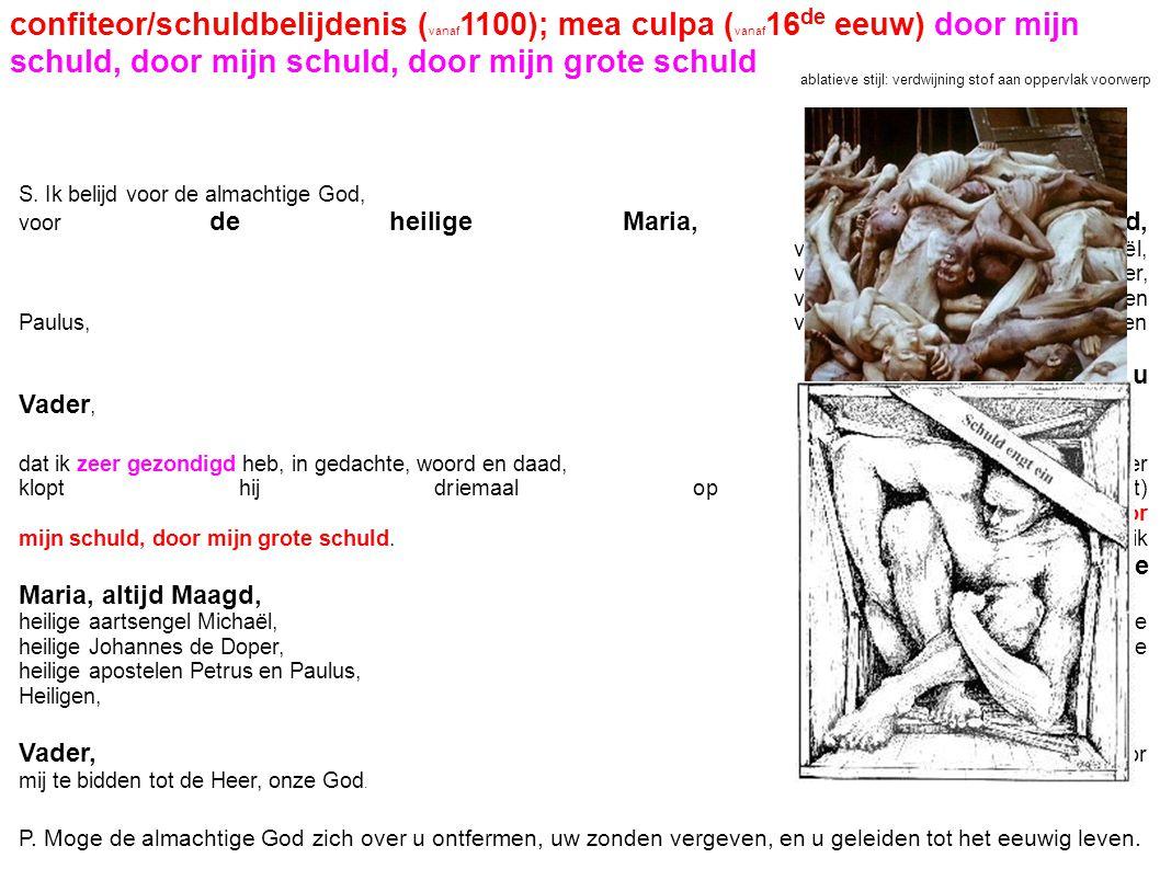 confiteor/schuldbelijdenis (vanaf1100); mea culpa (vanaf16de eeuw) door mijn schuld, door mijn schuld, door mijn grote schuld