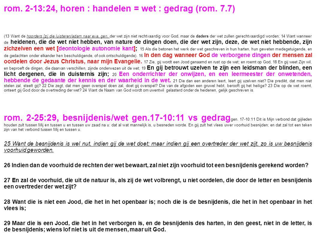 rom. 2-13:24, horen : handelen = wet : gedrag (rom. 7.7)