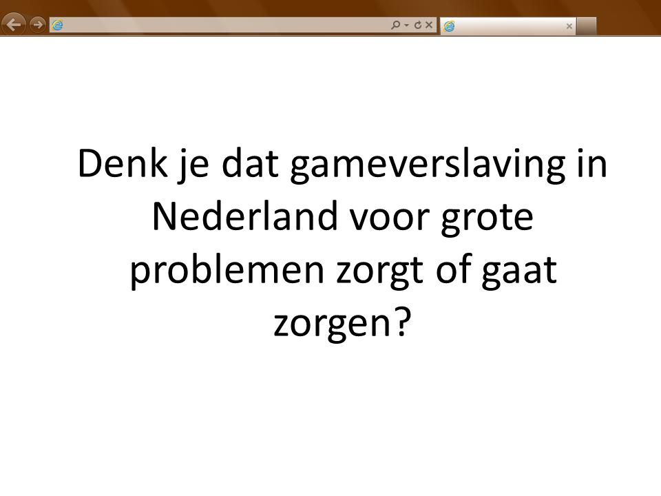 Denk je dat gameverslaving in Nederland voor grote problemen zorgt of gaat zorgen
