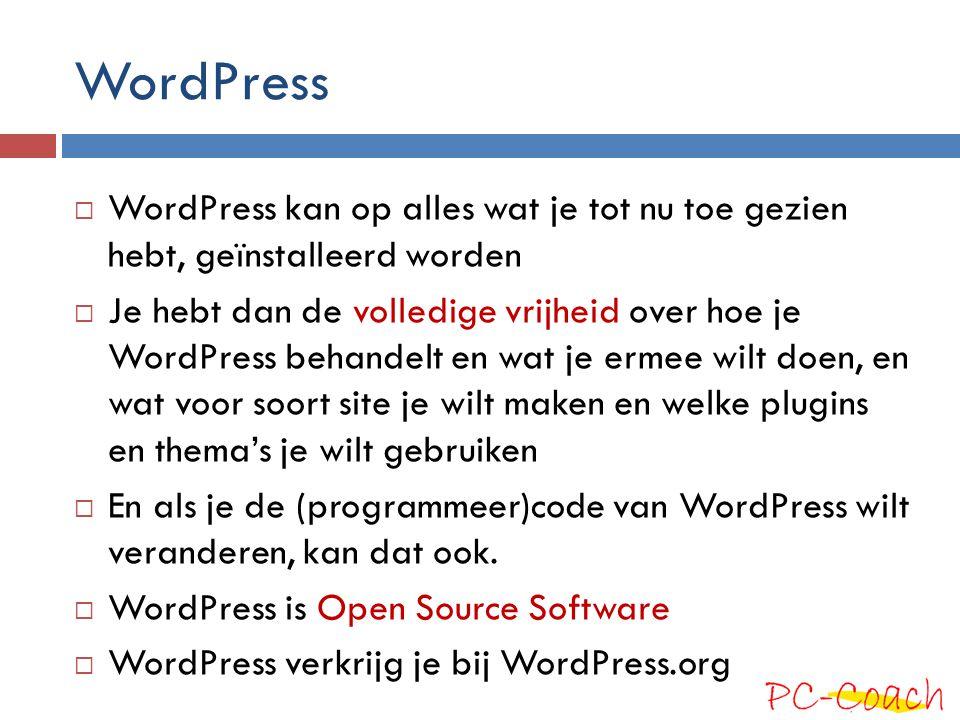WordPress WordPress kan op alles wat je tot nu toe gezien hebt, geïnstalleerd worden.
