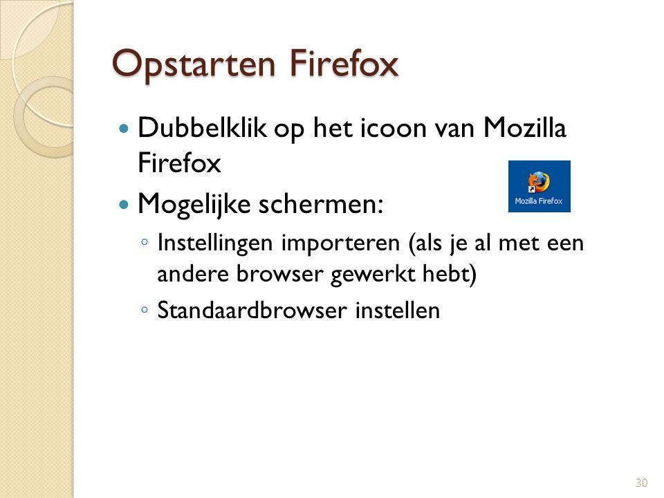 Opstarten Firefox Dubbelklik op het icoon van Mozilla Firefox