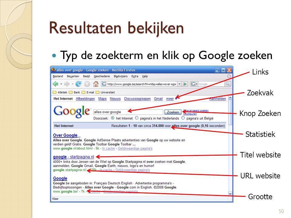 Resultaten bekijken Typ de zoekterm en klik op Google zoeken Links