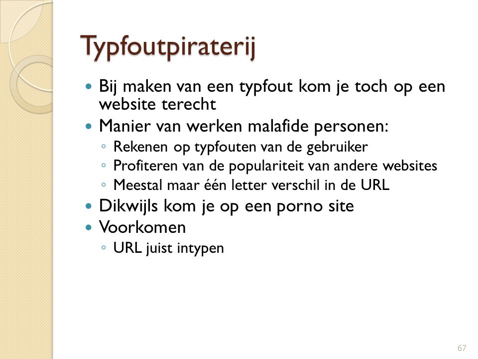 Typfoutpiraterij Bij maken van een typfout kom je toch op een website terecht. Manier van werken malafide personen: