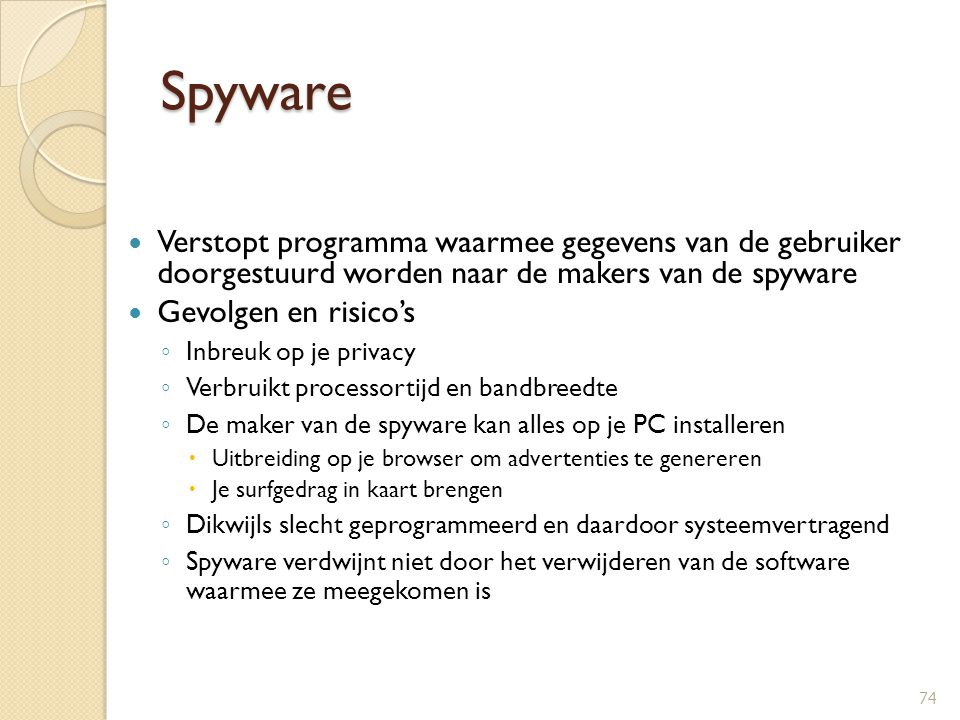Spyware Verstopt programma waarmee gegevens van de gebruiker doorgestuurd worden naar de makers van de spyware.