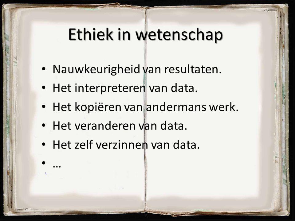 Ethiek in wetenschap Nauwkeurigheid van resultaten.