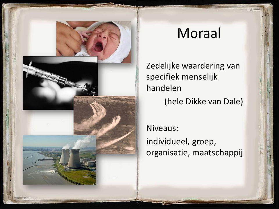 Moraal Zedelijke waardering van specifiek menselijk handelen (hele Dikke van Dale) Niveaus: individueel, groep, organisatie, maatschappij