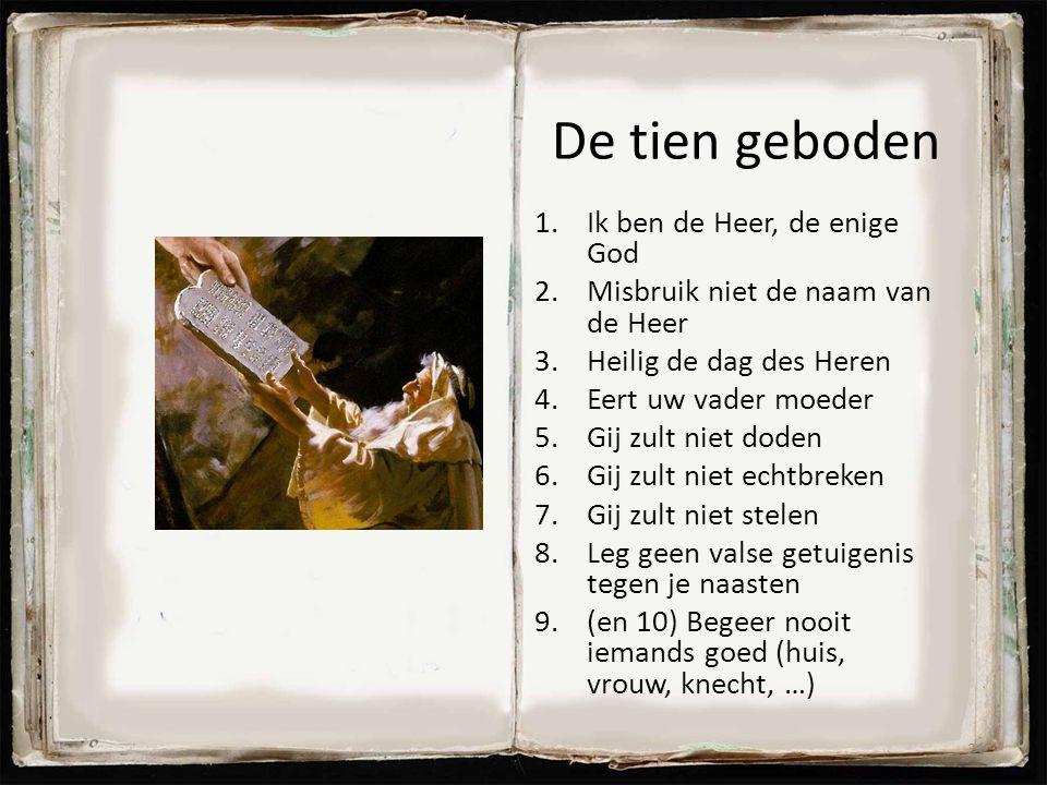 De tien geboden Ik ben de Heer, de enige God