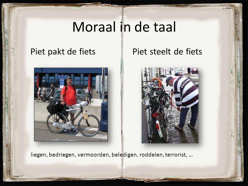 Moraal in de taal Piet pakt de fiets Piet steelt de fiets