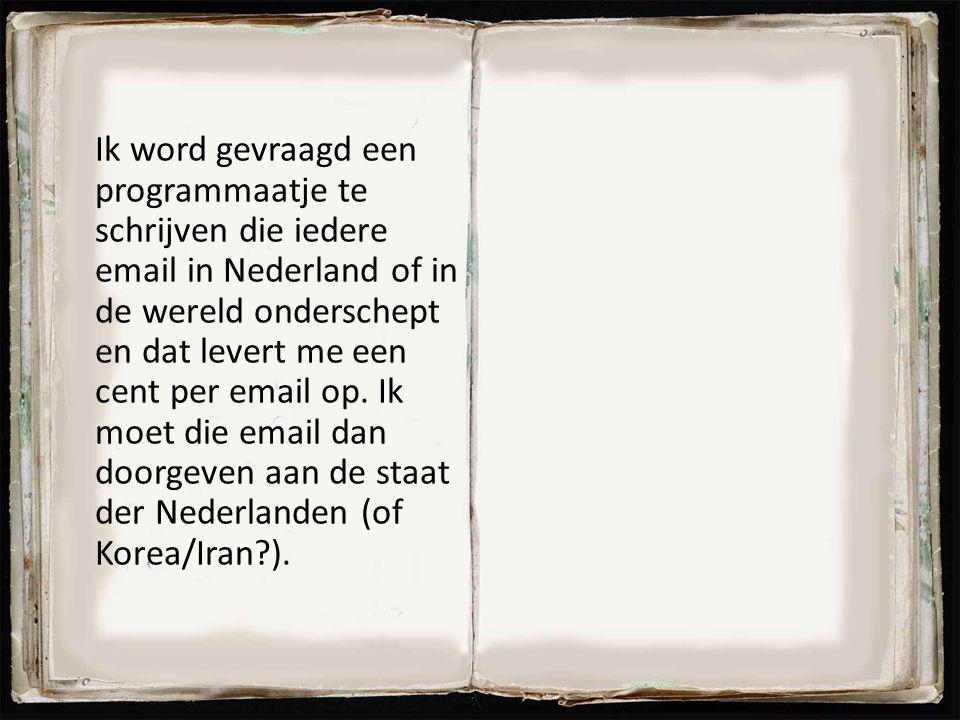 Ik word gevraagd een programmaatje te schrijven die iedere email in Nederland of in de wereld onderschept en dat levert me een cent per email op.