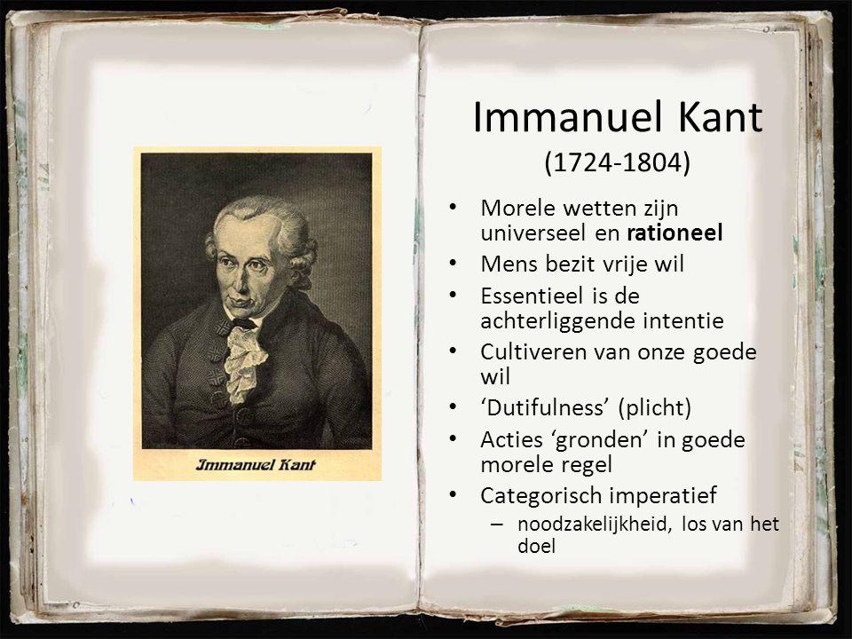 Immanuel Kant (1724-1804) Morele wetten zijn universeel en rationeel
