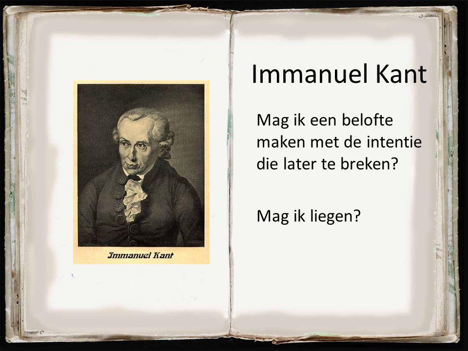 Immanuel Kant Mag ik een belofte maken met de intentie die later te breken Mag ik liegen