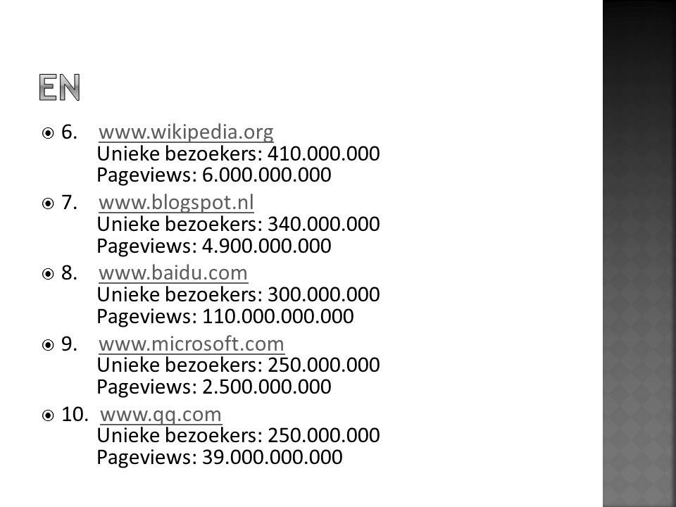 EN 6. www.wikipedia.org Unieke bezoekers: 410.000.000 Pageviews: 6.000.000.000.