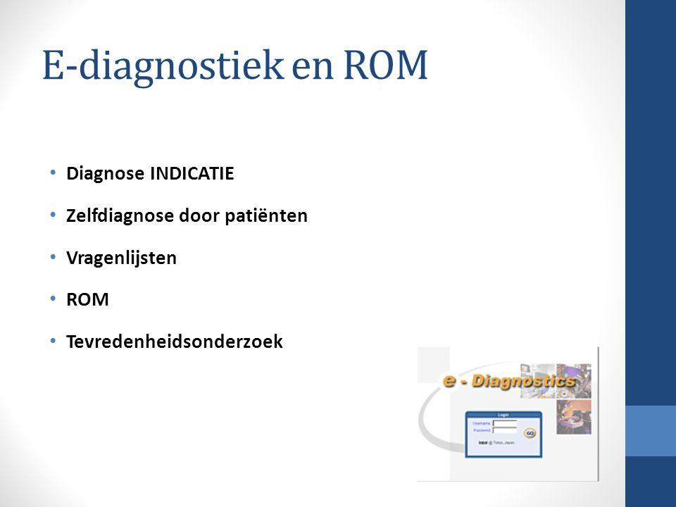 E-diagnostiek en ROM Diagnose INDICATIE Zelfdiagnose door patiënten