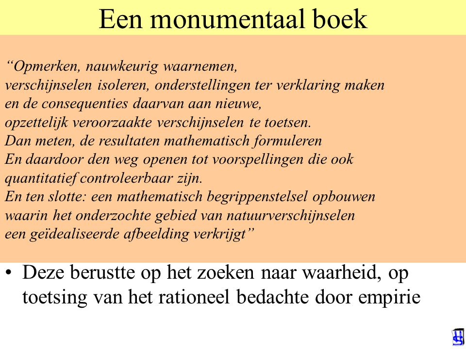 Een monumentaal boek Opmerken, nauwkeurig waarnemen, verschijnselen isoleren, onderstellingen ter verklaring maken.