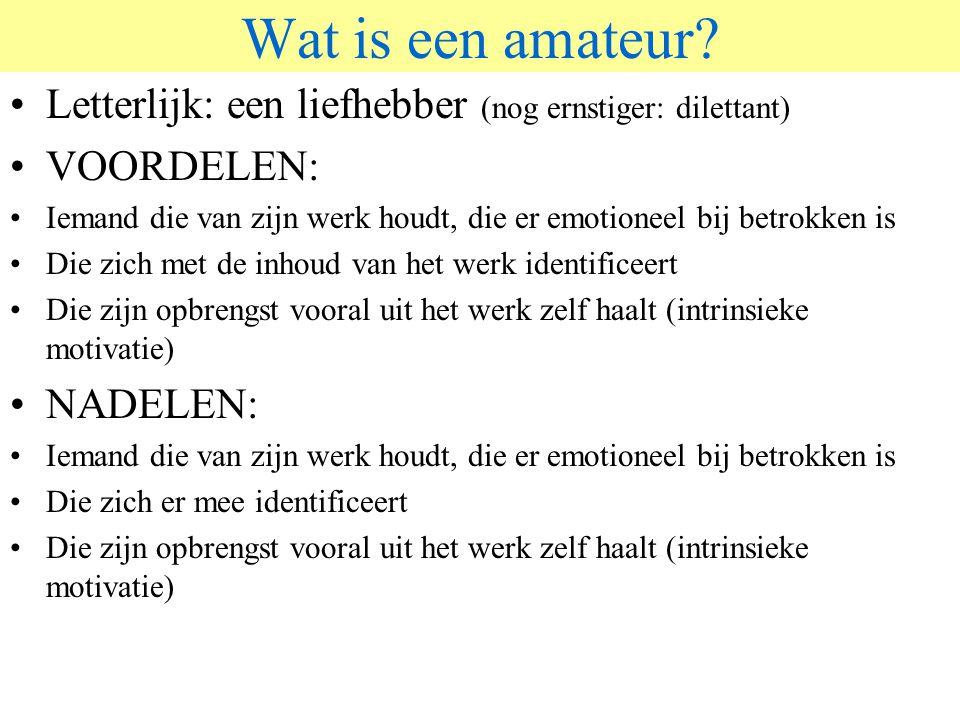 Wat is een amateur © 2006 JP van de Sande RuG. Letterlijk: een liefhebber (nog ernstiger: dilettant)