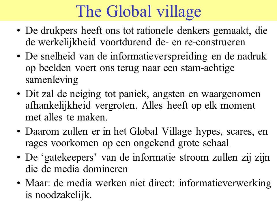 The Global village De drukpers heeft ons tot rationele denkers gemaakt, die de werkelijkheid voortdurend de- en re-construeren.