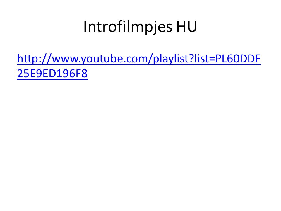 Introfilmpjes HU http://www.youtube.com/playlist list=PL60DDF25E9ED196F8