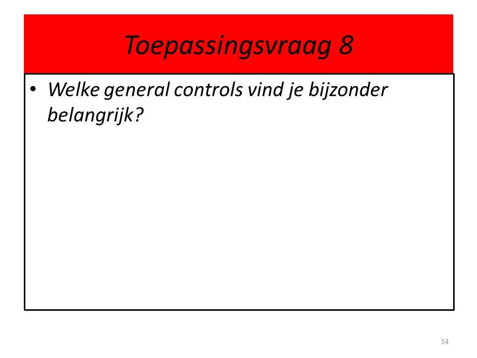 Toepassingsvraag 8 Welke general controls vind je bijzonder belangrijk