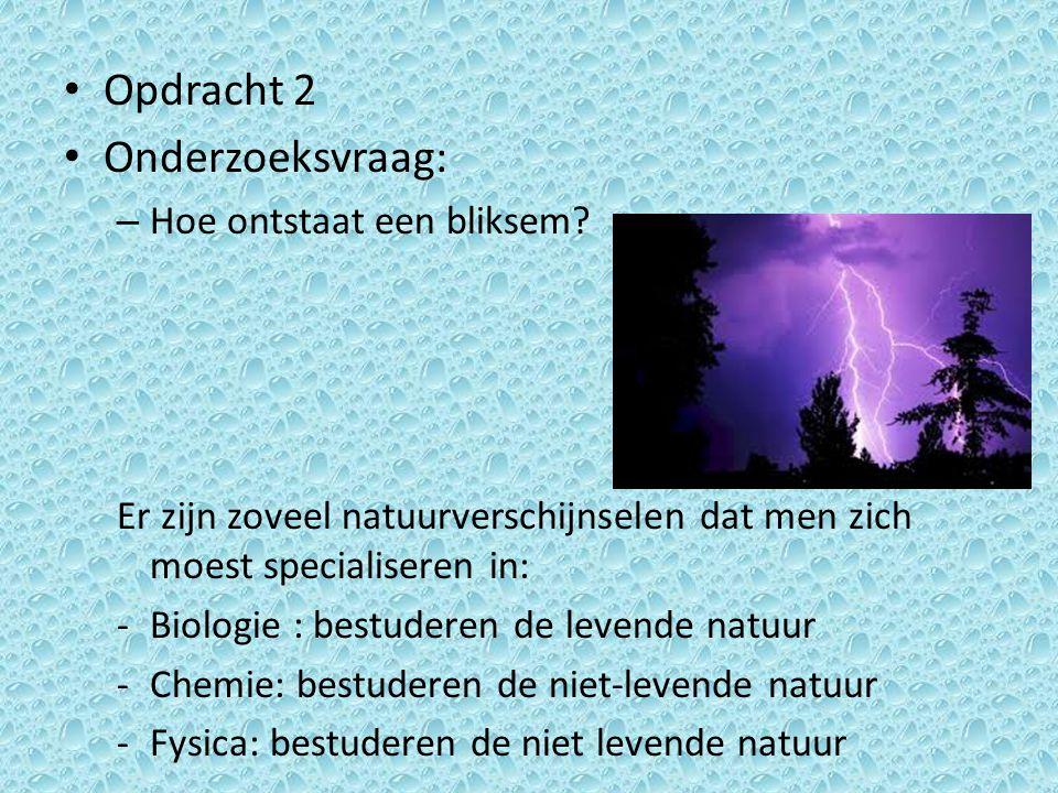 Opdracht 2 Onderzoeksvraag: Hoe ontstaat een bliksem