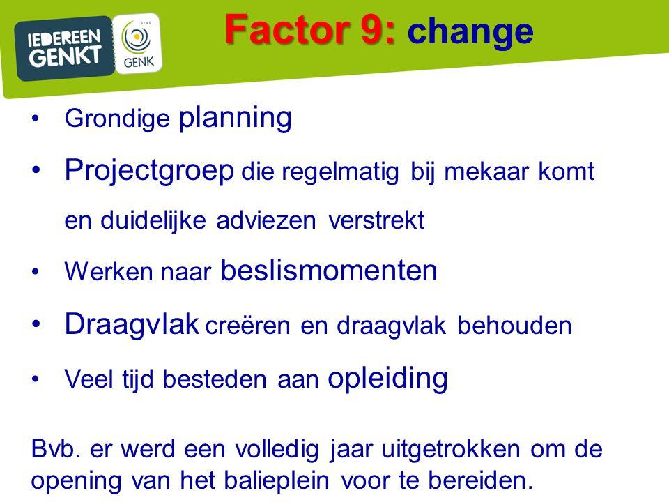 Factor 9: change Grondige planning. Projectgroep die regelmatig bij mekaar komt en duidelijke adviezen verstrekt.