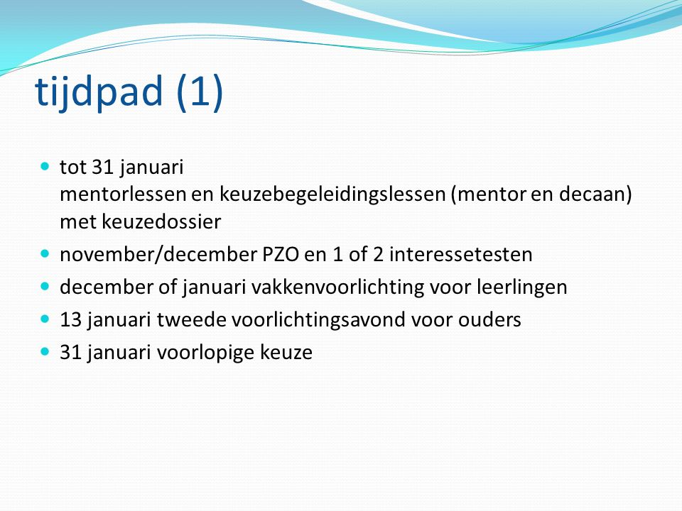 R. de Vreede 25 september 2008. tijdpad (1) tot 31 januari mentorlessen en keuzebegeleidingslessen (mentor en decaan) met keuzedossier.