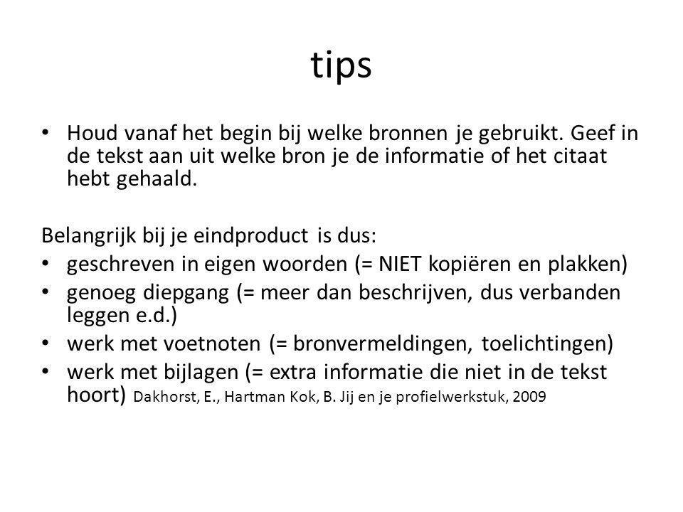 tips Houd vanaf het begin bij welke bronnen je gebruikt. Geef in de tekst aan uit welke bron je de informatie of het citaat hebt gehaald.