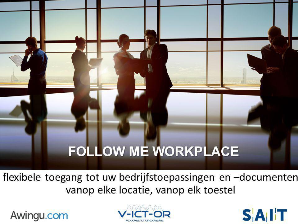 FOLLOW ME WORKPLACE flexibele toegang tot uw bedrijfstoepassingen en –documenten vanop elke locatie, vanop elk toestel.