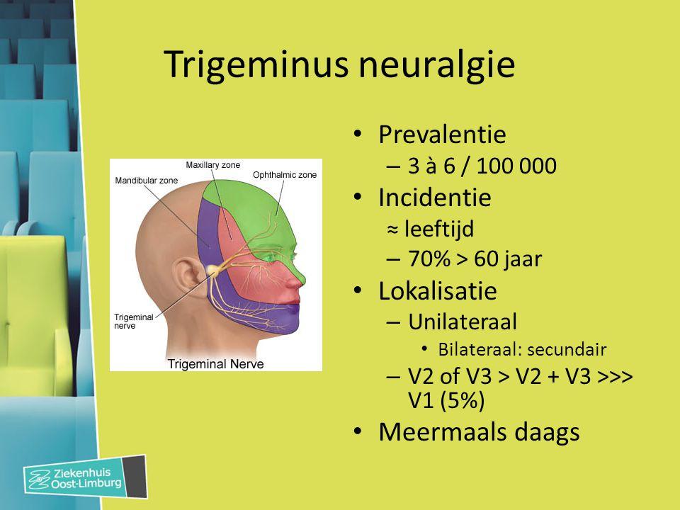 Trigeminus neuralgie Prevalentie Incidentie Lokalisatie