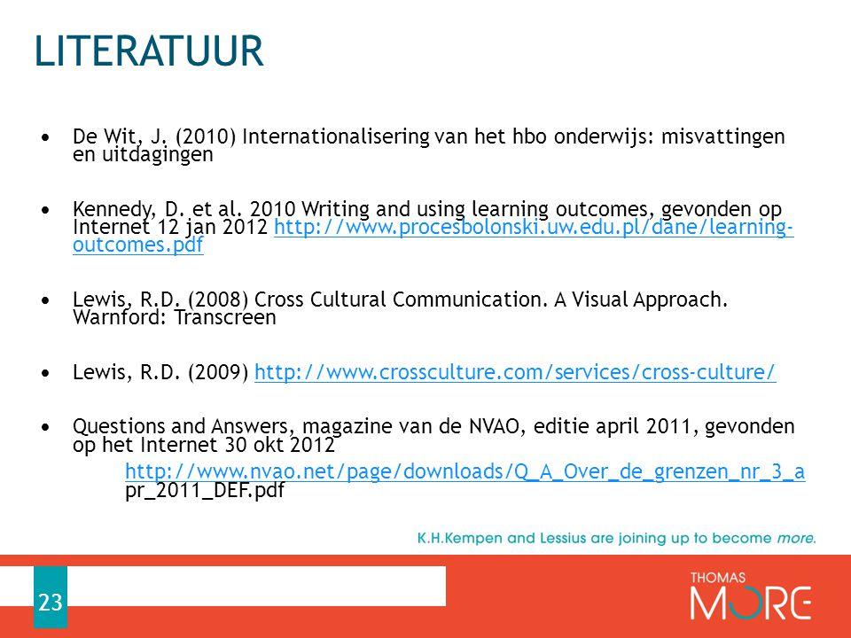 Literatuur De Wit, J. (2010) Internationalisering van het hbo onderwijs: misvattingen en uitdagingen.