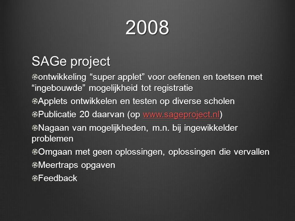 2008 SAGe project. ontwikkeling super applet voor oefenen en toetsen met ingebouwde mogelijkheid tot registratie.