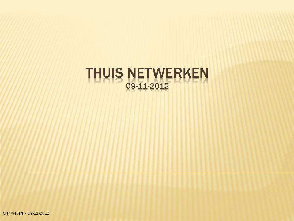 Thuis netwerken 09-11-2012 Olaf Wevers – 09-11-2012