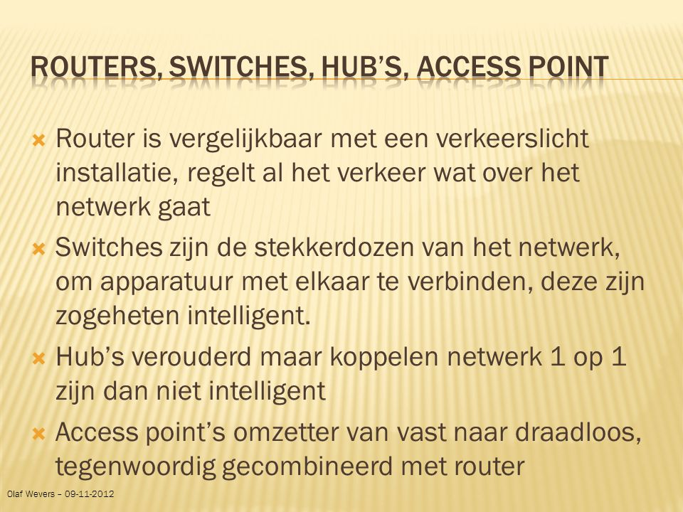 Routers, Switches, hub's, access point